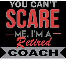 You Can't Scare Me I'm A Retired Coach - Custom Tshirt Photographic Print