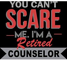 You Can't Scare Me I'm A Retired Counselor - Custom Tshirt Photographic Print