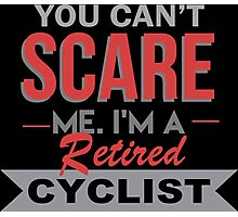 You Can't Scare Me I'm A Retired Cyclist - Custom Tshirt Photographic Print