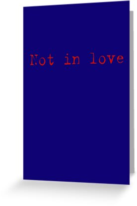 Not In Love by Kitsmumma