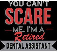 You Can't Scare Me I'm A Retired Dental Assistant - Custom Tshirt Photographic Print