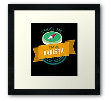 """""""Trust Me, I'm a Barista"""" Collection #33031 Framed Print"""