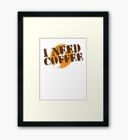 I Need COFFEE! with coffee bean imprint Framed Print