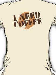 I Need COFFEE! with coffee bean imprint T-Shirt