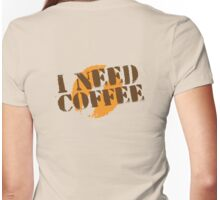 I Need COFFEE! with coffee bean imprint Womens Fitted T-Shirt