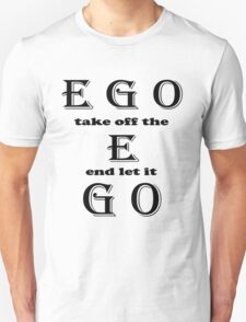 EGO-take off the E and let it go... Art + Products Design  Unisex T-Shirt
