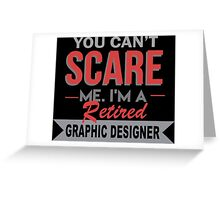 You Can't Scare Me I'm A Retired Graphic Designer - Custom Tshirt Greeting Card
