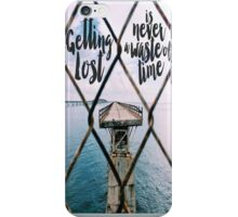 Getting Lost is Never a Waste of Time iPhone Case/Skin