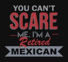 You Can't Scare Me I'm A Retired Mexican - Custom Tshirt by custom333
