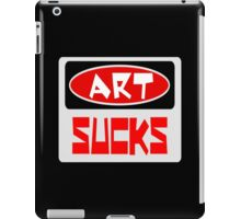 ART SUCKS, FUNNY DANGER STYLE FAKE SAFETY SIGN iPad Case/Skin