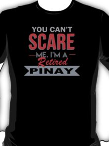 You Can't Scare Me I'm A Retired Pinay - Custom Tshirt T-Shirt