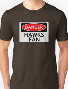 DANGER HAWKS FAN FAKE FUNNY STYLE SAFETY SIGN SIGNAGE Unisex T-Shirt