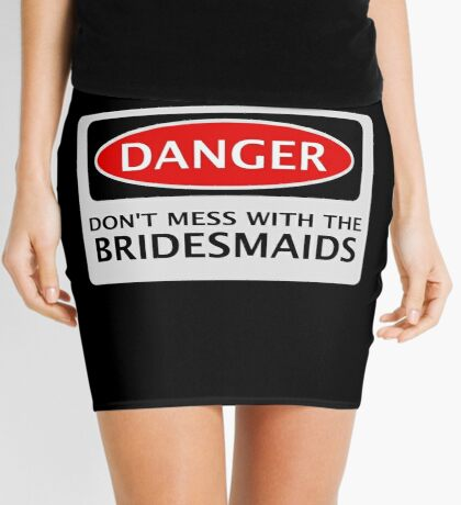 DANGER DON'T MESS WITH THE BRIDESMAIDS, FAKE FUNNY WEDDING SAFETY SIGN SIGNAGE Mini Skirt