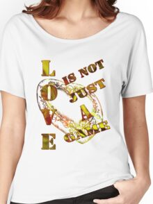 Love is not just a game/  Art + Products Design  Women's Relaxed Fit T-Shirt