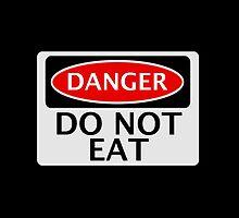 DANGER DO NOT EAT, FUNNY FAKE SAFETY SIGN SIGNAGE by DangerSigns