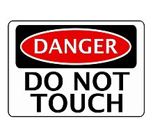 DANGER DO NOT TOUCH FUNNY FAKE SAFETY SIGN SIGNAGE Photographic Print