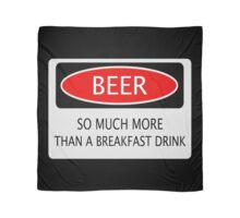 BEER SO MUCH MORE THAN A BREAKFAST DRINK, FUNNY DANGER STYLE FAKE SAFETY SIGN Scarf