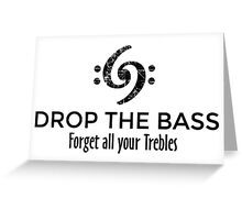 Drop the Bass - Forget all your Trebles Greeting Card