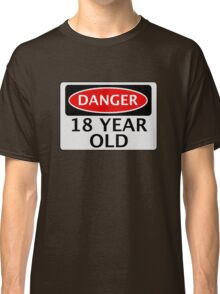 DANGER 18 YEAR OLD, FAKE FUNNY BIRTHDAY SAFETY SIGN Classic T-Shirt