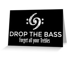 Drop the Bass - Forget all your Trebles (White) Greeting Card