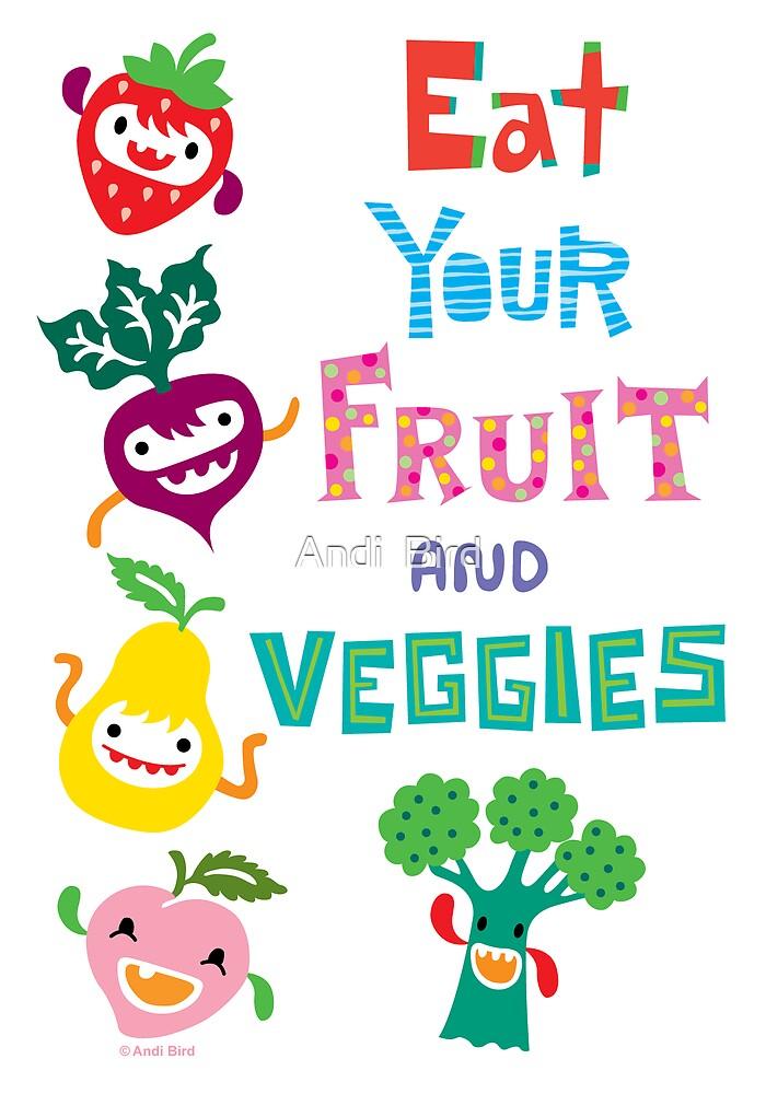 Eat your Fruit & Veggies  by Andi Bird