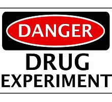 DANGER DRUG EXPERIMENT FAKE FUNNY SAFETY SIGN SIGNAGE by DangerSigns