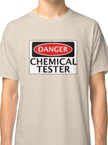 DANGER CHEMICAL TESTER FAKE FUNNY SAFETY SIGN SIGNAGE Classic T-Shirt