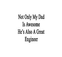 Not Only My Dad Is Awesome He's Also A Great Engineer  by supernova23