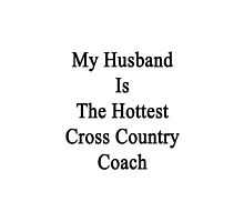 My Husband Is The Hottest Cross Country Coach  by supernova23