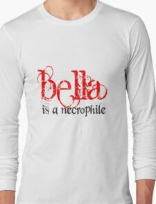 Bella is a Necrophile Twilight Long Sleeve T-Shirt