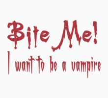 Bite Me I Want To Be A Vampire by gleekgirl