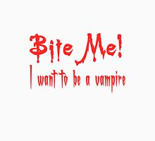 Bite Me I Want To Be A Vampire Unisex T-Shirt