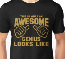 This is What an AWESOME GENIUS Looks Like Unisex T-Shirt