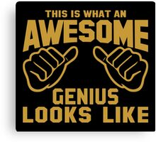 This is What an AWESOME GENIUS Looks Like Canvas Print