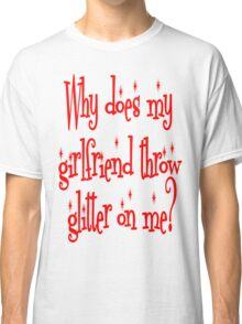 Why Does My Girlfriend Throw Glitter on Me? Twilight Classic T-Shirt