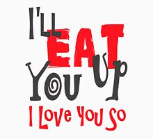 I'll Eat You Up I Love You So Unisex T-Shirt