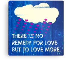 There is no remedy for love but to love more Metal Print