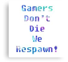 Respawn ! Canvas Print