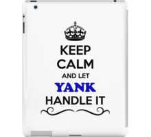 Keep Calm and Let YANK Handle it iPad Case/Skin
