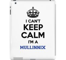 I can't keep calm I'm a MULLINNIX iPad Case/Skin