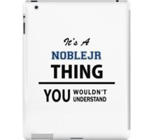 Its a NOBLEJR thing, you wouldn't understand iPad Case/Skin