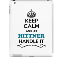 Keep Calm and Let HITTNER Handle it iPad Case/Skin