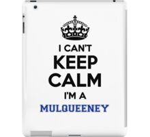 I can't keep calm I'm a MULQUEENEY iPad Case/Skin
