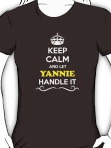 Keep Calm and Let YANNIE Handle it T-Shirt