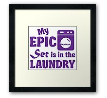 My epic set is in the laundry Framed Print