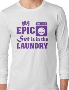 My epic set is in the laundry Long Sleeve T-Shirt