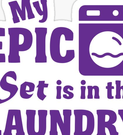 My epic set is in the laundry Sticker