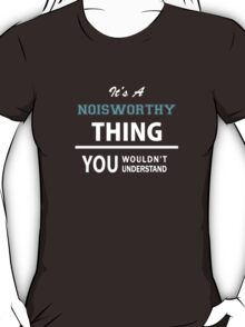Its a NOISWORTHY thing, you wouldn't understand T-Shirt