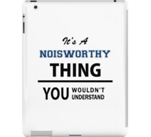 Its a NOISWORTHY thing, you wouldn't understand iPad Case/Skin