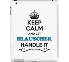 Keep Calm and Let HLAUSCHEK Handle it iPad Case/Skin
